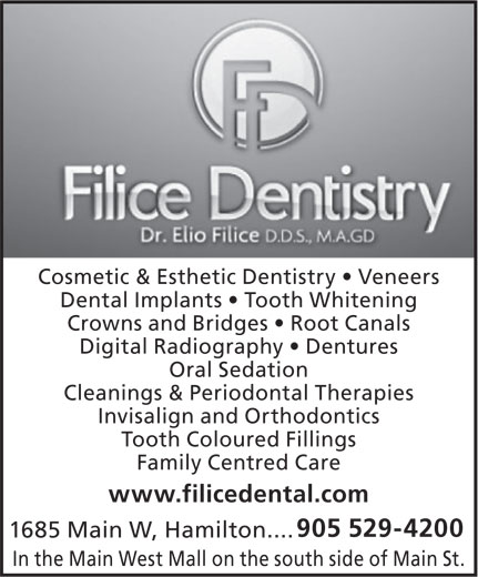 Filice Dentistry (905-529-4200) - Annonce illustrée======= - Cosmetic & Esthetic Dentistry   Veneers Dental Implants   Tooth Whitening Crowns and Bridges   Root Canals Digital Radiography   Dentures Oral Sedation Cleanings & Periodontal Therapies Invisalign and Orthodontics Tooth Coloured Fillings Family Centred Care www.filicedental.com 905 529-4200 1685 Main W, Hamilton.... In the Main West Mall on the south side of Main St.