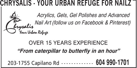 """Chrysalis-Your Urban Refuge For Nailz (604-990-1701) - Annonce illustrée======= - Acrylics, Gels, Gel Polishes and Advanced Nail Art (follow us on Facebook & Pinterest) OVER 15 YEARS EXPERIENCE """"From caterpillar to butterfly in an hour"""" Acrylics, Gels, Gel Polishes and Advanced Nail Art (follow us on Facebook & Pinterest) OVER 15 YEARS EXPERIENCE """"From caterpillar to butterfly in an hour"""""""