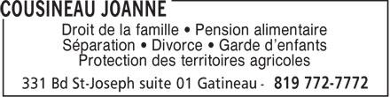Cousineau Joanne (819-772-7772) - Display Ad - Droit de la famille   Pension alimentaire Séparation   Divorce   Garde d'enfants Protection des territoires agricoles  Droit de la famille   Pension alimentaire Séparation   Divorce   Garde d'enfants Protection des territoires agricoles