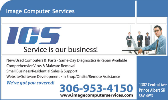 Image Computer Services Inc (306-953-4150) - Annonce illustrée======= - Website/Software Development   In Shop/Onsite/Remote Assistance We ve got you covered! 306-953-4150 www.imagecomputerservices.com Service is our business! New/Used Computers &  Parts   Same-Day Diagnostics & Repair Available Comprehensive Virus & Malware Removal Small Business/Residential Sales & Support Service is our business! New/Used Computers &  Parts   Same-Day Diagnostics & Repair Available Comprehensive Virus & Malware Removal Small Business/Residential Sales & Support Website/Software Development   In Shop/Onsite/Remote Assistance We ve got you covered! 306-953-4150 www.imagecomputerservices.com