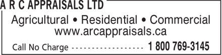 A R C Appraisals Ltd (403-527-2737) - Display Ad - Agricultural   Residential   Commercial www.arcappraisals.ca  Agricultural   Residential   Commercial www.arcappraisals.ca