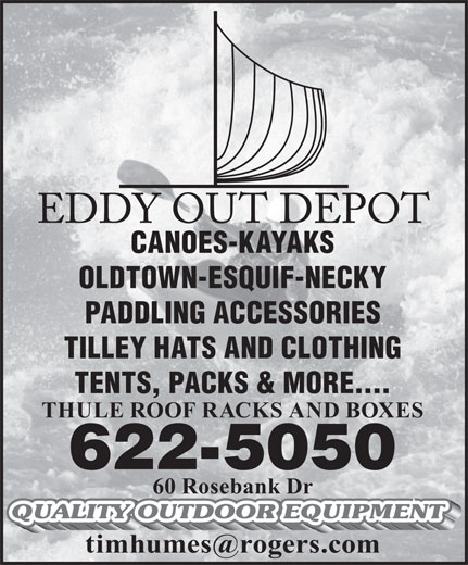 Eddy Out Depot (506-622-5050) - Display Ad - CANOES-KAYAKS OLDTOWN-ESQUIF-NECKY PADDLING ACCESSORIES TILLEY HATS AND CLOTHING TENTS, PACKS & MORE.... THULE ROOF RACKS AND BOXES 622-5050 60 Rosebank Dr