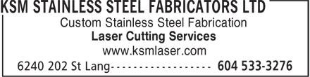KSM Stainless Steel Fabricators Ltd (604-533-3276) - Annonce illustrée======= - Custom Stainless Steel Fabrication Laser Cutting Services www.ksmlaser.com  Custom Stainless Steel Fabrication Laser Cutting Services www.ksmlaser.com  Custom Stainless Steel Fabrication Laser Cutting Services www.ksmlaser.com  Custom Stainless Steel Fabrication Laser Cutting Services www.ksmlaser.com