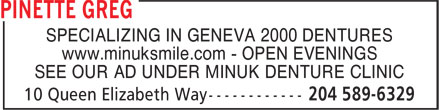 Greg Pinette (204-589-6329) - Display Ad - SPECIALIZING IN GENEVA 2000 DENTURES www.minuksmile.com - OPEN EVENINGS SEE OUR AD UNDER MINUK DENTURE CLINIC www.minuksmile.com - OPEN EVENINGS SEE OUR AD UNDER MINUK DENTURE CLINIC SPECIALIZING IN GENEVA 2000 DENTURES