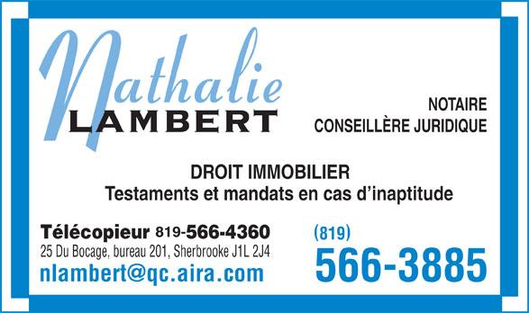 Lambert Nathalie (819-566-3885) - Annonce illustrée======= - NOTAIRE CONSEILLÈRE JURIDIQUE DROIT IMMOBILIER Testaments et mandats en cas d inaptitude 819- Télécopieur 566-4360 819 25 Du Bocage, bureau 201, Sherbrooke J1L 2J4 566-3885