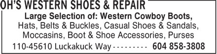 Oh's Western Shoes & Repair (604-858-3808) - Annonce illustrée======= - Large Selection of: Western Cowboy Boots, Hats, Belts & Buckles, Casual Shoes & Sandals, Moccasins, Boot & Shoe Accessories, Purses