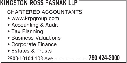 Kingston Ross Pasnak LLP (780-424-3000) - Annonce illustrée======= - CHARTERED ACCOUNTANTS • www.krpgroup.com • Accounting & Audit • Tax Planning • Business Valuations • Corporate Finance • Estates & Trusts  CHARTERED ACCOUNTANTS • www.krpgroup.com • Accounting & Audit • Tax Planning • Business Valuations • Corporate Finance • Estates & Trusts
