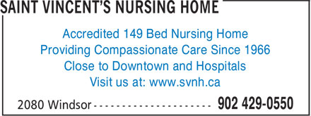 Saint Vincent's Nursing Home (902-429-0550) - Display Ad - Visit us at: www.svnh.ca Accredited 149 Bed Nursing Home Providing Compassionate Care Since 1966 Close to Downtown and Hospitals