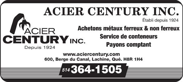 Acier Century Inc (514-364-1505) - Annonce illustrée======= - Établi depuis 1924 Achetons métaux ferreux & non ferreux Service de conteneurs Payons comptant www.aciercentury.com 600, Berge du Canal, Lachine, Qué. H8R 1H4