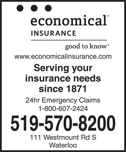 Economical Insurance (519-570-8200) - Annonce illustrée======= - www.economicalinsurance.com Serving your insurance needs since 1871 24hr Emergency Claims 1-800-607-2424 519-570-8200 111 Westmount Rd S Waterloo