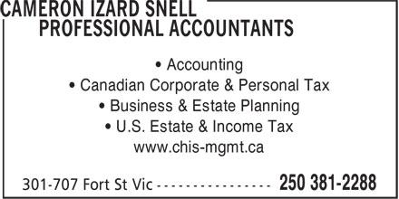 Cameron Izard Snell (250-381-2288) - Display Ad - • Accounting • Canadian Corporate & Personal Tax • Business & Estate Planning • U.S. Estate & Income Tax www.chis-mgmt.ca • Accounting • Canadian Corporate & Personal Tax • Business & Estate Planning • U.S. Estate & Income Tax www.chis-mgmt.ca