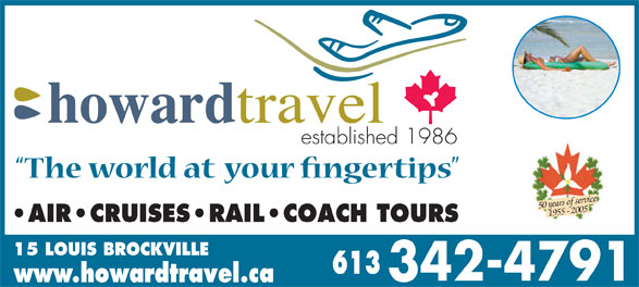Howard Travel (613-342-4791) - Annonce illustrée======= - established 1986 50 years of service 1955 - 2005 AIR CRUISES RAIL COACH TOURS 15 LOUIS BROCKVILLE www.howardtravel.ca