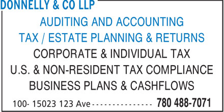 Donnelly & Co LLP (780-488-7071) - Display Ad - AUDITING AND ACCOUNTING TAX / ESTATE PLANNING & RETURNS CORPORATE & INDIVIDUAL TAX U.S. & NON-RESIDENT TAX COMPLIANCE BUSINESS PLANS & CASHFLOWS AUDITING AND ACCOUNTING TAX / ESTATE PLANNING & RETURNS CORPORATE & INDIVIDUAL TAX U.S. & NON-RESIDENT TAX COMPLIANCE BUSINESS PLANS & CASHFLOWS
