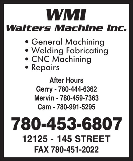 Walters Machine Inc (780-453-6807) - Annonce illustrée======= - After Hours Gerry - 780-444-6362 Mervin - 780-459-7363 Cam - 780-991-5295 780-453-6807 After Hours Gerry - 780-444-6362 Mervin - 780-459-7363 Cam - 780-991-5295 780-453-6807  After Hours Gerry - 780-444-6362 Mervin - 780-459-7363 Cam - 780-991-5295 780-453-6807 After Hours Gerry - 780-444-6362 Mervin - 780-459-7363 Cam - 780-991-5295 780-453-6807