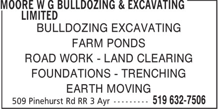 Moore W G Bulldozing & Excavating Limited (519-632-7506) - Display Ad - ROAD WORK - LAND CLEARING FOUNDATIONS - TRENCHING EARTH MOVING BULLDOZING EXCAVATING FARM PONDS ROAD WORK - LAND CLEARING FOUNDATIONS - TRENCHING EARTH MOVING BULLDOZING EXCAVATING FARM PONDS