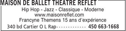 Maison De Ballet Théâtre Reflet (450-663-1668) - Annonce illustrée======= - Hip Hop - Jazz - Classique - Moderne www.maisonreflet.com Francyne Themens 15 ans d'expérience