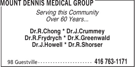 Mount Dennis Medical Group (416-763-1171) - Annonce illustrée======= - Serving this Community Over 60 Years... Dr.R.Chong * Dr.J.Crummey Dr.R.Frydrych * Dr.K.Greenwald Dr.J.Howell * Dr.R.Shorser