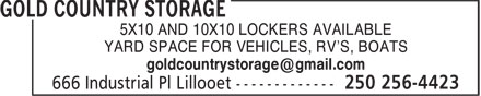 Gold Country Storage (250-256-4423) - Display Ad - 5X10 AND 10X10 LOCKERS AVAILABLE YARD SPACE FOR VEHICLES, RV'S, BOATS 5X10 AND 10X10 LOCKERS AVAILABLE YARD SPACE FOR VEHICLES, RV'S, BOATS
