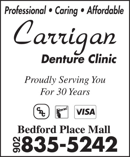 Carrigan Denture Clinic (902-835-5242) - Annonce illustrée======= - Professional   Caring   Affordable Proudly Serving You For 30 Years Bedford Place Mall Proudly Serving You For 30 Years Bedford Place Mall Professional   Caring   Affordable