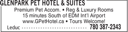Glenpark Pet Hotel & Suites (780-387-2343) - Display Ad - Premium Pet Accom.   Reg & Luxury Rooms 15 minutes South of EDM Int'l Airport www.GPetHotel.ca   Tours Welcome!