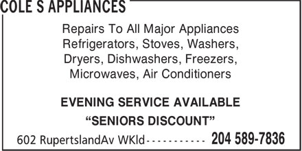 """Cole S Appliances (204-589-7836) - Annonce illustrée======= - Repairs To All Major Appliances Refrigerators, Stoves, Washers, Dryers, Dishwashers, Freezers, Microwaves, Air Conditioners EVENING SERVICE AVAILABLE """"SENIORS DISCOUNT"""""""