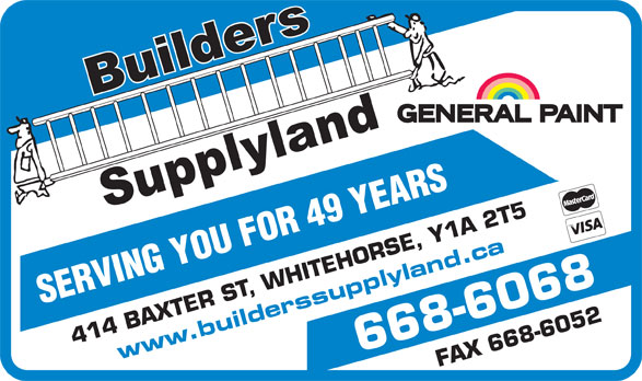 Builders Supplyland (867-668-6068) - Annonce illustrée======= - 414 BAXTER ST, WHITEHORSE, Y1 A 2 T5 www.builderssupplyland.ca SERVING YOU FOR 49 YEARS