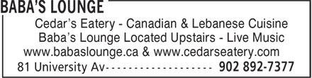 Cedar's Eatery (902-892-7377) - Display Ad - Cedar's Eatery - Canadian & Lebanese Cuisine Baba's Lounge Located Upstairs - Live Music www.babaslounge.ca & www.cedarseatery.com