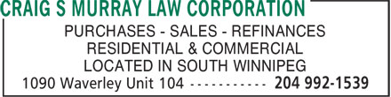 Murray Craig S Law Corporation (204-992-1539) - Annonce illustrée======= - PURCHASES - SALES - REFINANCES RESIDENTIAL & COMMERCIAL LOCATED IN SOUTH WINNIPEG