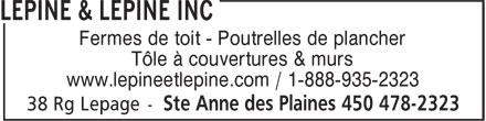 Lépine Et Lépine Inc (450-478-2323) - Annonce illustrée======= - Fermes de toit - Poutrelles de plancher Tôle à couvertures & murs www.lepineetlepine.com / 1-888-935-2323