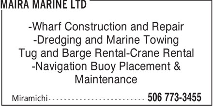 Maira Marine Ltd (506-773-3455) - Annonce illustrée======= - -Wharf Construction and Repair -Dredging and Marine Towing Tug and Barge Rental-Crane Rental -Navigation Buoy Placement & Maintenance