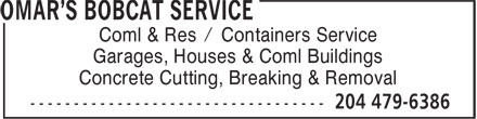 Omar's Bobcat Service (204-479-6386) - Display Ad - Coml & Res / Containers Service Garages, Houses & Coml Buildings Concrete Cutting, Breaking & Removal