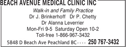 Beach Avenue Medical Clinic Inc (250-767-3432) - Annonce illustrée======= - Dr J. Brinkerhoff Dr P. Chetty Dr Alanna Leverrier Mon-Fri 9-5 Saturday Open 10-2 Walk-in and Family Practice Toll-free 1-866-967-3432