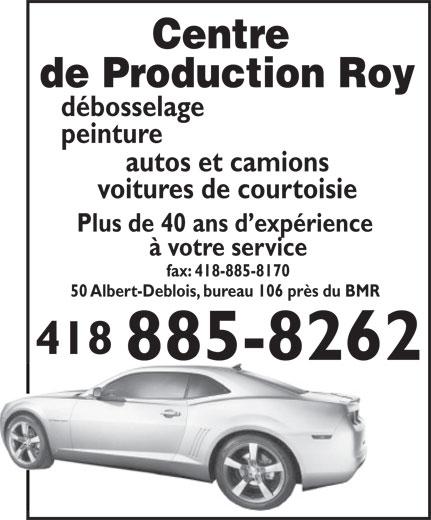 Centre De Production Roy (418-885-8262) - Annonce illustrée======= - Centre de Production Roy débosselage peinture autos et camions voitures de courtoisie Plus de 40 ans d expérience à votre service fax: 418-885-8170 50 Albert-Deblois, bureau 106 près du BMR 418 885-8262