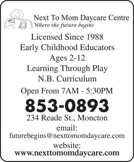 Next To Mom Day Care Centre (506-853-0893) - Display Ad - Licensed Since 1988Li Early Childhood Educators Ages 2-12 Learning Through Play N.B. Curriculum Open From 7AM - 5:30PM 853-0893 234 Reade St., Moncton email: website: www.nexttomomdaycare.com