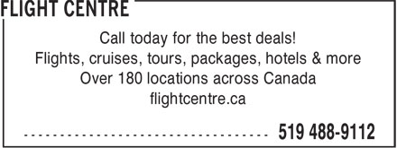 Flight Centre (519-488-9112) - Display Ad - Call today for the best deals! Flights, cruises, tours, packages, hotels & more Over 180 locations across Canada flightcentre.ca