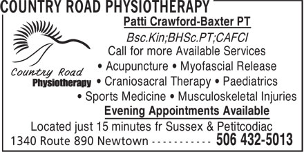 Country Road Physiotherapy (506-432-5013) - Annonce illustrée======= - Patti Crawford-Baxter PT Bsc.Kin;BHSc.PT;CAFCI Call for more Available Services • Acupuncture • Myofascial Release • Craniosacral Therapy • Paediatrics • Sports Medicine • Musculoskeletal Injuries Evening Appointments Available Located just 15 minutes fr Sussex & Petitcodiac