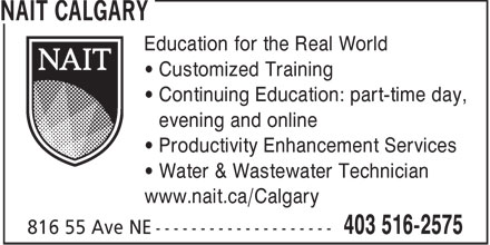 NAIT - The Northern Alberta Institute of Technology (403-516-2575) - Annonce illustrée======= - Education for the Real World Customized Training Continuing Education: part-time day, evening and online Productivity Enhancement Services Water & Wastewater Technician www.nait.ca/Calgary