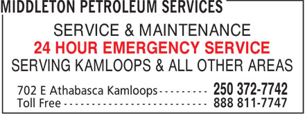 Middleton Petroleum Services (250-372-7742) - Display Ad - SERVICE & MAINTENANCE 24 HOUR EMERGENCY SERVICE SERVING KAMLOOPS & ALL OTHER AREAS  SERVICE & MAINTENANCE 24 HOUR EMERGENCY SERVICE SERVING KAMLOOPS & ALL OTHER AREAS  SERVICE & MAINTENANCE 24 HOUR EMERGENCY SERVICE SERVING KAMLOOPS & ALL OTHER AREAS  SERVICE & MAINTENANCE 24 HOUR EMERGENCY SERVICE SERVING KAMLOOPS & ALL OTHER AREAS  SERVICE & MAINTENANCE 24 HOUR EMERGENCY SERVICE SERVING KAMLOOPS & ALL OTHER AREAS  SERVICE & MAINTENANCE 24 HOUR EMERGENCY SERVICE SERVING KAMLOOPS & ALL OTHER AREAS  SERVICE & MAINTENANCE 24 HOUR EMERGENCY SERVICE SERVING KAMLOOPS & ALL OTHER AREAS  SERVICE & MAINTENANCE 24 HOUR EMERGENCY SERVICE SERVING KAMLOOPS & ALL OTHER AREAS  SERVICE & MAINTENANCE 24 HOUR EMERGENCY SERVICE SERVING KAMLOOPS & ALL OTHER AREAS  SERVICE & MAINTENANCE 24 HOUR EMERGENCY SERVICE SERVING KAMLOOPS & ALL OTHER AREAS  SERVICE & MAINTENANCE 24 HOUR EMERGENCY SERVICE SERVING KAMLOOPS & ALL OTHER AREAS  SERVICE & MAINTENANCE 24 HOUR EMERGENCY SERVICE SERVING KAMLOOPS & ALL OTHER AREAS  SERVICE & MAINTENANCE 24 HOUR EMERGENCY SERVICE SERVING KAMLOOPS & ALL OTHER AREAS  SERVICE & MAINTENANCE 24 HOUR EMERGENCY SERVICE SERVING KAMLOOPS & ALL OTHER AREAS  SERVICE & MAINTENANCE 24 HOUR EMERGENCY SERVICE SERVING KAMLOOPS & ALL OTHER AREAS  SERVICE & MAINTENANCE 24 HOUR EMERGENCY SERVICE SERVING KAMLOOPS & ALL OTHER AREAS
