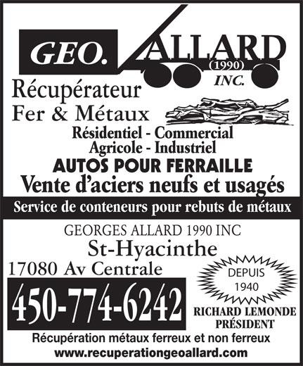 Allard Georges 1990 Inc (450-774-6242) - Annonce illustrée======= - Récupérateur Fer & Métaux Résidentiel - Commercial Agricole - Industriel AUTOS POUR FERRAILLE Vente d aciers neufs et usagés Service de conteneurs pour rebuts de métaux GEORGES ALLARD 1990 INC St-Hyacinthe 17080 Av Centrale DEPUIS 1940 RICHARD LEMONDE 450-774-6242 PRÉSIDENT Récupération métaux ferreux et non ferreux www.recuperationgeoallard.com Récupérateur Fer & Métaux Résidentiel - Commercial Agricole - Industriel AUTOS POUR FERRAILLE Vente d aciers neufs et usagés Service de conteneurs pour rebuts de métaux GEORGES ALLARD 1990 INC St-Hyacinthe 17080 Av Centrale DEPUIS 1940 RICHARD LEMONDE 450-774-6242 PRÉSIDENT Récupération métaux ferreux et non ferreux www.recuperationgeoallard.com