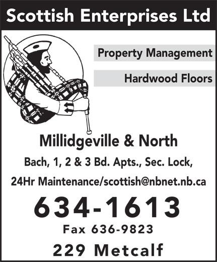 Scottish Enterprises Ltd (506-634-1613) - Display Ad - Scottish Enterprises Ltd Property Management Hardwood Floors Millidgeville & North Bach, 1, 2 & 3 Bd. Apts., Sec. Lock, 634-1613 Fax 636-9823 229 Metcalf