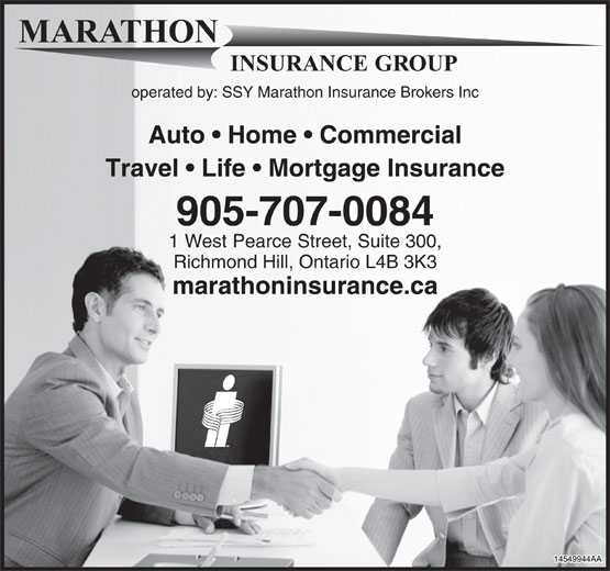 Marathon Insurance Group (905-707-0084) - Annonce illustrée======= - operated by: SSY Marathon Insurance Brokers Inc Auto   Home   Commercial Travel   Life   Mortgage Insurance 905-707-0084 1 West Pearce Street, Suite 300, Richmond Hill, Ontario L4B 3K3 marathoninsurance.ca  operated by: SSY Marathon Insurance Brokers Inc Auto   Home   Commercial Travel   Life   Mortgage Insurance 905-707-0084 1 West Pearce Street, Suite 300, Richmond Hill, Ontario L4B 3K3 marathoninsurance.ca  operated by: SSY Marathon Insurance Brokers Inc Auto   Home   Commercial Travel   Life   Mortgage Insurance 905-707-0084 1 West Pearce Street, Suite 300, Richmond Hill, Ontario L4B 3K3 marathoninsurance.ca
