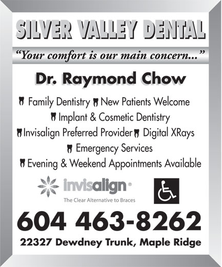 Silver Valley Dental (604-463-8262) - Annonce illustrée======= - SILVER VALLEY DENTAL SILVER VALLEY DENTAL Family Dentistry    New Patients Welcome Implant & Cosmetic Dentistry Invisalign Preferred Provider    Digital XRays Emergency Services Evening & Weekend Appointments Available