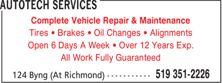 Autotech Services (519-351-2226) - Annonce illustrée======= - Complete Vehicle Repair & Maintenance Tires • Brakes • Oil Changes • Alignments Open 6 Days A Week • Over 12 Years Exp. All Work Fully Guaranteed  Complete Vehicle Repair & Maintenance Tires • Brakes • Oil Changes • Alignments Open 6 Days A Week • Over 12 Years Exp. All Work Fully Guaranteed