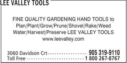 Lee Valley Tools (905-319-9110) - Annonce illustrée======= - FINE QUALITY GARDENING HAND TOOLS to Plan/Plant/Grow/Prune/Shovel/Rake/Weed Water/Harvest/Preserve LEE VALLEY TOOLS www.leevalley.com  FINE QUALITY GARDENING HAND TOOLS to Plan/Plant/Grow/Prune/Shovel/Rake/Weed Water/Harvest/Preserve LEE VALLEY TOOLS www.leevalley.com