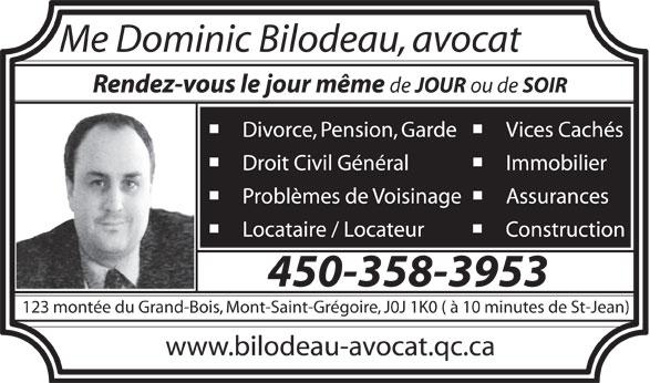 Dominic Bilodeau Avocat (450-358-3953) - Annonce illustrée======= - Me Dominic Bilodeau, avocat Rendez-vous le jour même de JOUR ou de SOIR 450-358-3953 123 montée du Grand-Bois, Mont-Saint-Grégoire, J0J 1K0 ( à 10 minutes de St-Jean) www.bilodeau-avocat.qc.ca