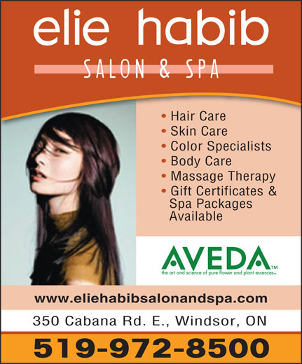 Elie Habib Salon & Spa (519-972-8500) - Annonce illustrée======= - Gift Certificates & Body Care Massage Therapy Color Specialists Skin Care Hair Care Spa Packages Available www.eliehabibsalonandspa.com 350 Cabana Rd. E., Windsor, ON 519-972-8500