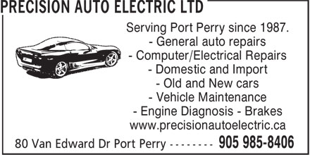 Precision Auto Service Ltd (905-985-8406) - Display Ad - - Engine Diagnosis - Brakes www.precisionautoelectric.ca Serving Port Perry since 1987. - General auto repairs - Computer/Electrical Repairs - Domestic and Import - Old and New cars - Vehicle Maintenance