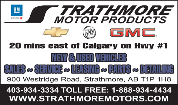Strathmore Motor Products Ltd (403-934-3334) - Annonce illustrée======= - 20 mins east of Calgary on Hwy #1 NEW & USED VEHICLES SALES ~ SERVICE ~ LEASING ~ PARTS ~ DETAILING 900 Westridge Road, Strathmore, AB T1P 1H8 403-934-3334 TOLL FREE: 1-888-934-4434 WWW.STRATHMOREMOTORS.COM 20 mins east of Calgary on Hwy #1 NEW & USED VEHICLES SALES ~ SERVICE ~ LEASING ~ PARTS ~ DETAILING 900 Westridge Road, Strathmore, AB T1P 1H8 403-934-3334 TOLL FREE: 1-888-934-4434 WWW.STRATHMOREMOTORS.COM  20 mins east of Calgary on Hwy #1 NEW & USED VEHICLES SALES ~ SERVICE ~ LEASING ~ PARTS ~ DETAILING 900 Westridge Road, Strathmore, AB T1P 1H8 403-934-3334 TOLL FREE: 1-888-934-4434 WWW.STRATHMOREMOTORS.COM  20 mins east of Calgary on Hwy #1 NEW & USED VEHICLES SALES ~ SERVICE ~ LEASING ~ PARTS ~ DETAILING 900 Westridge Road, Strathmore, AB T1P 1H8 403-934-3334 TOLL FREE: 1-888-934-4434 WWW.STRATHMOREMOTORS.COM  20 mins east of Calgary on Hwy #1 NEW & USED VEHICLES SALES ~ SERVICE ~ LEASING ~ PARTS ~ DETAILING 900 Westridge Road, Strathmore, AB T1P 1H8 403-934-3334 TOLL FREE: 1-888-934-4434 WWW.STRATHMOREMOTORS.COM  20 mins east of Calgary on Hwy #1 NEW & USED VEHICLES SALES ~ SERVICE ~ LEASING ~ PARTS ~ DETAILING 900 Westridge Road, Strathmore, AB T1P 1H8 403-934-3334 TOLL FREE: 1-888-934-4434 WWW.STRATHMOREMOTORS.COM  20 mins east of Calgary on Hwy #1 NEW & USED VEHICLES SALES ~ SERVICE ~ LEASING ~ PARTS ~ DETAILING 900 Westridge Road, Strathmore, AB T1P 1H8 403-934-3334 TOLL FREE: 1-888-934-4434 WWW.STRATHMOREMOTORS.COM