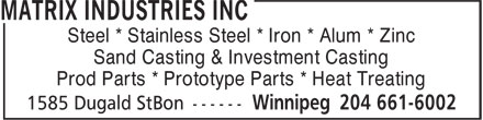 Matrix Industries Inc (204-661-6002) - Display Ad - Steel * Stainless Steel * Iron * Alum * Zinc Sand Casting & Investment Casting Prod Parts * Prototype Parts * Heat Treating