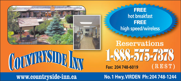 Countryside Inn (204-748-1244) - Annonce illustrée======= - FREE 1-888-575-7378 (REST) Fax:  204 748-6019 No. 1 Hwy, VIRDEN  Ph: 204 748-1244 www.countryside-inn.ca FREE high speed/wireless Reservations 1-888-575-7378 (REST) Fax:  204 748-6019 No. 1 Hwy, VIRDEN  Ph: 204 748-1244 www.countryside-inn.ca FREE hot breakfast hot breakfast FREE high speed/wireless Reservations